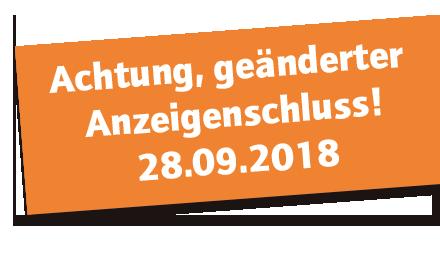 Achtung, geänderter Anzeigenschluss! 28.09.2018